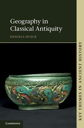 Geography in Classical Antiquity. Daniela Dueck with Contributions by Kai Brodersen