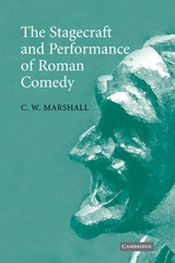 The Stagecraft and Performance of Roman Comedy | C. W. Marshall |