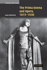 The Prima Donna and Opera, 1815-1930 | Susan Rutherford |