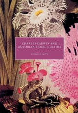 Charles Darwin and Victorian Visual Culture | Jonathan Smith |