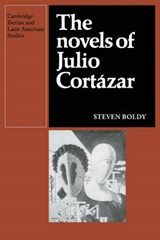 The Novels of Julio Cortazar | Steven Boldy |