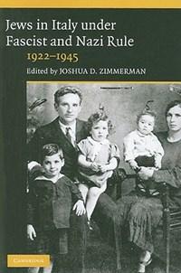 Jews in Italy under Fascist and Nazi Rule, 1922-1945 | New York) Zimmerman Joshua D. (yeshiva University |