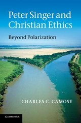 Peter Singer and Christian Ethics | Charles C Camosy |
