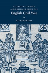 Literature, Gender and Politics During the English Civil War | Diane Purkiss |