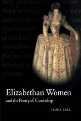 Elizabethan Women and the Poetry of Courtship | Ilona Bell |
