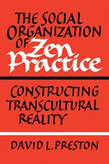 Social Organization of Zen Practice | David L Preston |