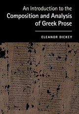 Introduction to the Composition and Analysis of Greek Prose | Eleanor Dickey |