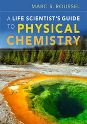 A Life Scientist's Guide to Physical Chemistry. by Marc R. Roussel