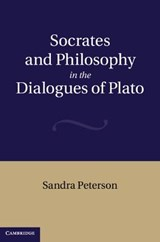 Socrates and Philosophy in the Dialogues of Plato | Sandra Peterson |
