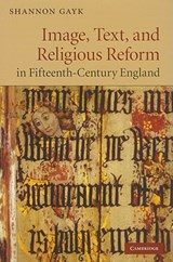 Image, Text, and Religious Reform in Fifteenth-Century England | Shannon Gayk |