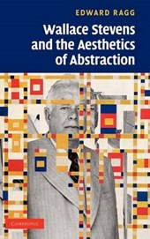 Wallace Stevens and the Aesthetics of Abstraction | Edward Ragg |