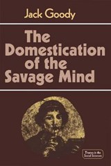 The Domestication of the Savage Mind | John Rankine Goody |