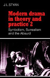 Modern Drama in Theory and Practice: Volume 2, Symbolism, Su | J L Styan |