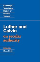 Luther and Calvin on Secular Authority | Harro Hopfl |