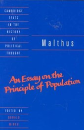 An Essay on the Principle of Population; Or a View of Its Past and Present Effects on Human Happiness; With an Inquiry into Our Prospects Respecting