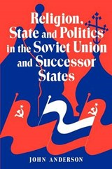 Religion, State and Politics in the Soviet Union and Successor States | John Anderson |