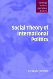 Social Theory of International Politics | Alexander Wendt |