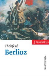 The Life of Berlioz | Massachusetts) Bloom Peter (smith College |