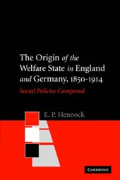 The Origin of the Welfare State in England And Germany, 1850-1914