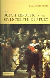 Dutch Republic in the Seventeenth Century | Maarten Prak |