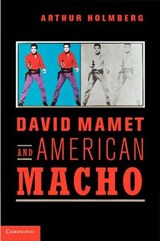 David Mamet and American Macho | Arthur Holmberg |