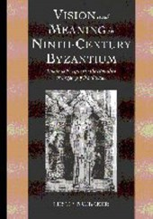 Vision and Meaning in Ninth-Century Byzantium | Leslie Brubaker |