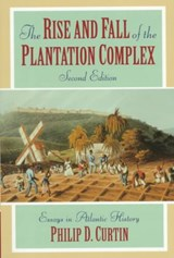Rise and Fall of the Plantation Complex | Philip Curtin |