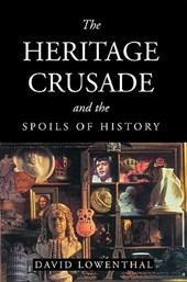 Heritage Crusade and the Spoils of History | David Lowenthal |