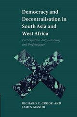 Democracy and Decentralisation in South Asia and West Africa | Richard C Crook |