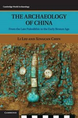 The Archaeology of China | Liu, Li ; Chen, Xingcan |