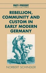 Rebellion, Community and Custom in Early Modern Germany | Norbert Schindler |