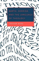 Barth, Derrida and the Language of Theology | Graham Ward |