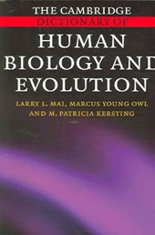 The Cambridge Dictionary of Human Biology and Evolution | Mai, Larry L. ; Owl, Marcus Young ; Kersting, M. Patricia |