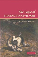 Logic of Violence in Civil War | Stathis Kalyvas |