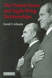 The United States And Right-Wing Dictatorships, 1965-1989 | David F. Schmitz |