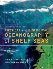 Introduction to the Physical and Biological Oceanography of Shelf Seas. John H. Simpson, Jonathan Sharples | John H. Simpson |