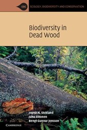 Biodiversity in Dead Wood. by Jogeir N. Stokland, Juha Siitonen, Bengt Gunnar Jonsson