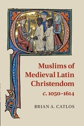 Muslims of Medieval Latin Christendom, C.1050-c.1615