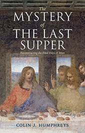 Mystery of the Last Supper | Colin Humphreys |