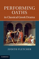 Performing Oaths in Classical Greek Drama | Judith Fletcher |
