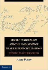 Mobile Pastoralism and the Formation of Near Eastern Civilizations | Anne Porter |