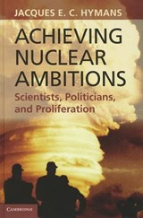 Achieving Nuclear Ambitions | Jacques E C Hymans |