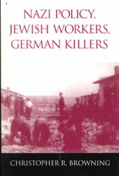 Nazi Policy, Jewish Workers, German Killers | Christopher R. Browning |