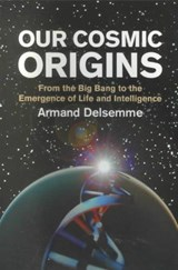Our Cosmic Origins | Armand Delsemme |