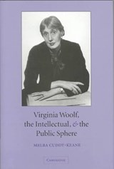 Virginia Woolf, the Intellectual, and the Public Sphere | Melba Cuddy-Keane |