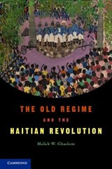 The Old Regime and the Haitian Revolution | Malick W. Ghachem |