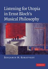 Listening for Utopia in Ernst Bloch's Musical Philosophy | Benjamin M Korstvedt |