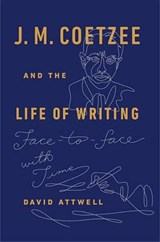 J. M. Coetzee and the Life of Writing | David Attwell |