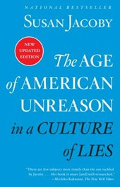 The Age of American Unreason in a Culture of Lies | Susan Jacoby |