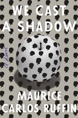 We Cast a Shadow | Maurice Carlos Ruffin |